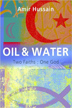 Oil and Water: Two Faiths, One God by Dr Amir Hussain